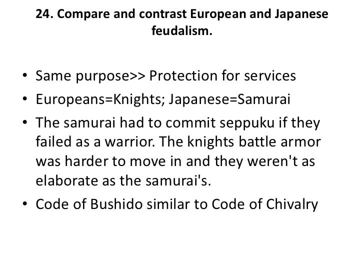 compare and contrast japanese and european feudalism Despite a social hierarchy and a pyramid-like structure, the feudalism in europe  had many differences with the one in japan these differences.