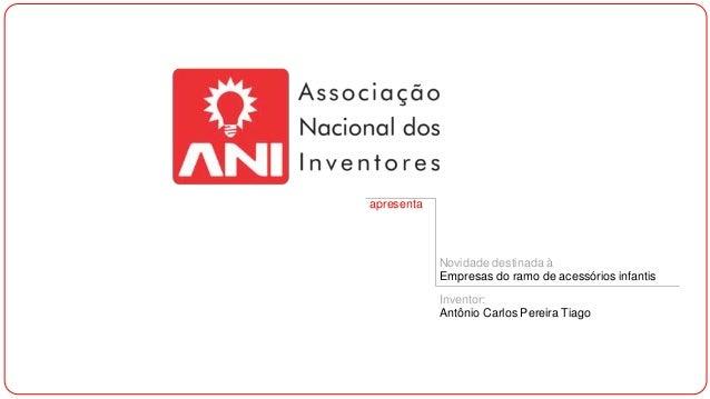 apresenta Novidade destinada à Empresas do ramo de acessórios infantis Inventor: Antônio Carlos Pereira Tiago
