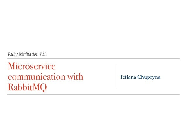Ruby Meditation #19 Microservice communication with RabbitMQ Tetiana Chupryna