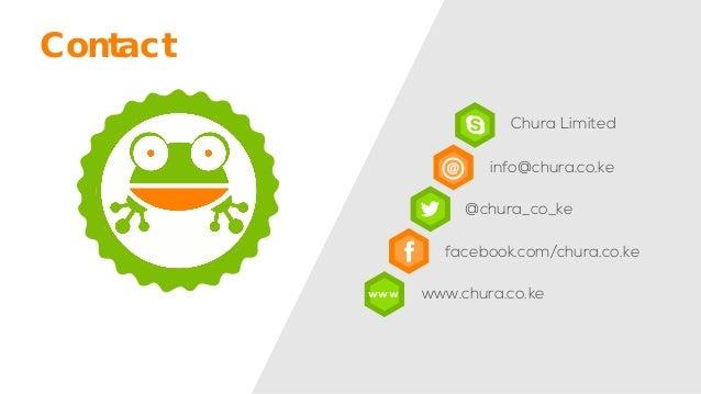 Contact  Chura Limited  info@chura.co.ke  @chura_co_ke  facebook.com/chura.co.ke  www.chura.co.ke  www