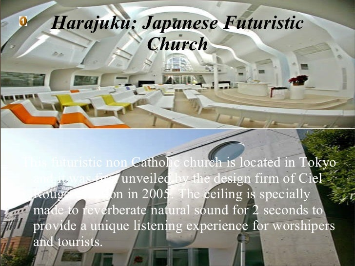 Harajuku: Japanese Futuristic Church <ul>This futuristic non Catholic church is located in Tokyo and it was first unveiled...