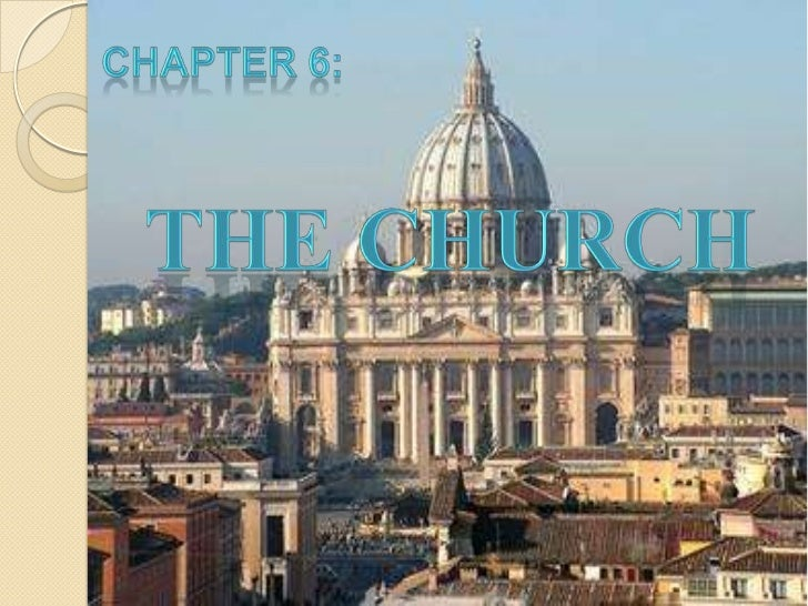 CHAPTER 6:<br />THE CHURCH<br />