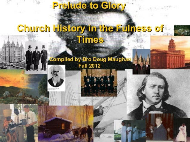 Prelude to GloryPrelude to Glory Church History in the Fulness ofChurch History in the Fulness of TimesTimes Compiled by B...