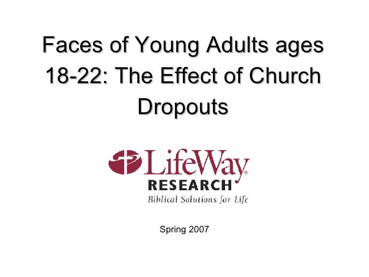 Faces of Young Adults ages 18-22: The Effect of Church Dropouts Spring 2007