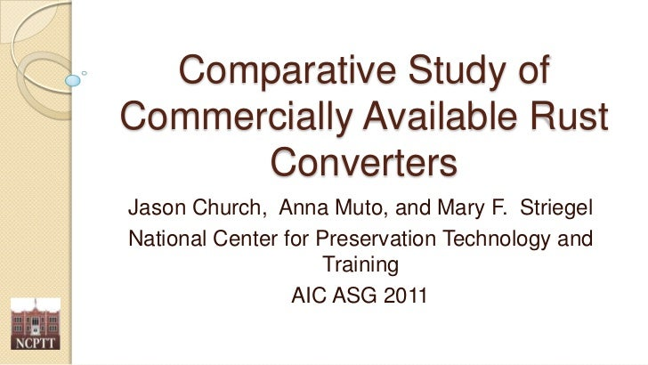 Comparative Study of Commercially Available Rust Converters <br />Jason Church,  Anna Muto, and Mary F.  Striegel<br />Nat...