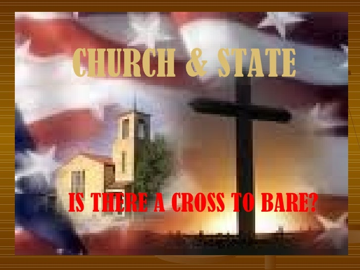 CHURCH & STATE CHURCH & STATE IS THERE A CROSS TO BARE?