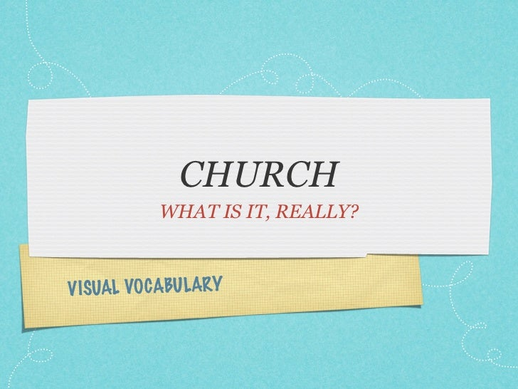CHURCH           WHAT IS IT, REALLY?V ISUAL VO CABU LARY
