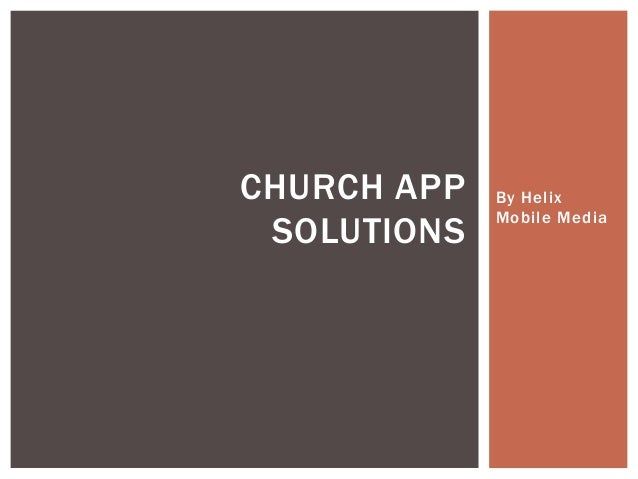 CHURCH APP   By Helix             Mobile Media SOLUTIONS