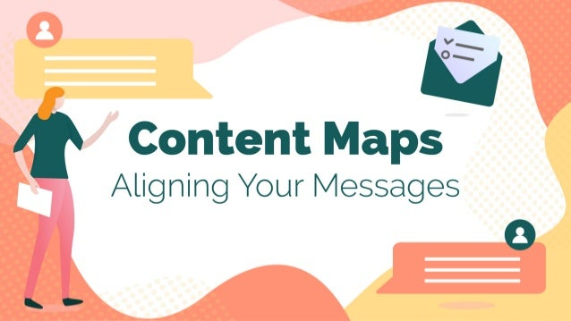 Message maps and content maps help you align your messaging to your goals, personas, and journey maps