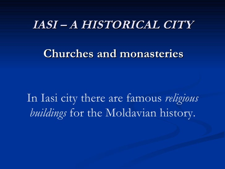 IASI – A HISTORICAL CITY Churches and monasteries In Iasi city there are famous  religious buildings  for the Moldavian hi...