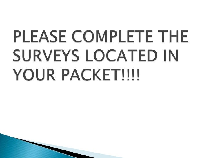 PLEASE COMPLETE THE SURVEYS LOCATED IN YOUR PACKET!!!!<br />