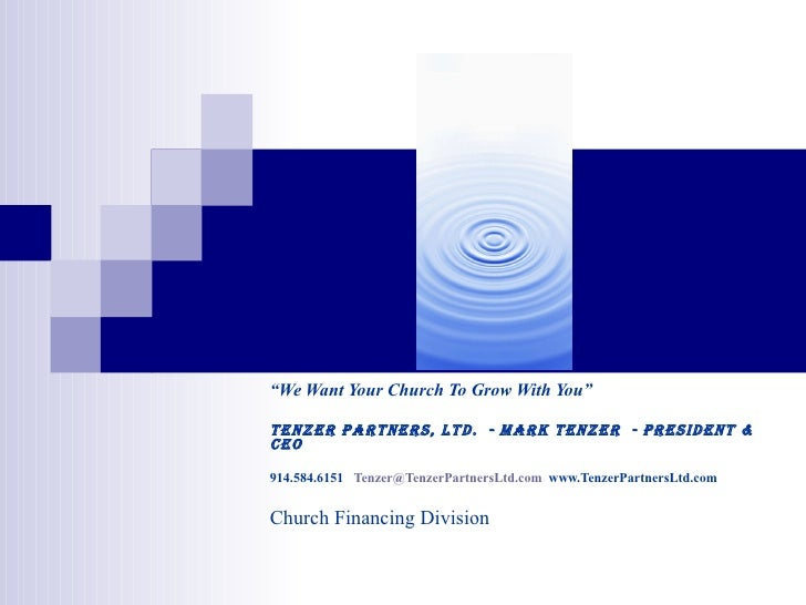 """ We Want Your Church To Grow With You"" Tenzer Partners, Ltd.  - Mark Tenzer  - President & CEO 914.584.6151  [email_addre..."