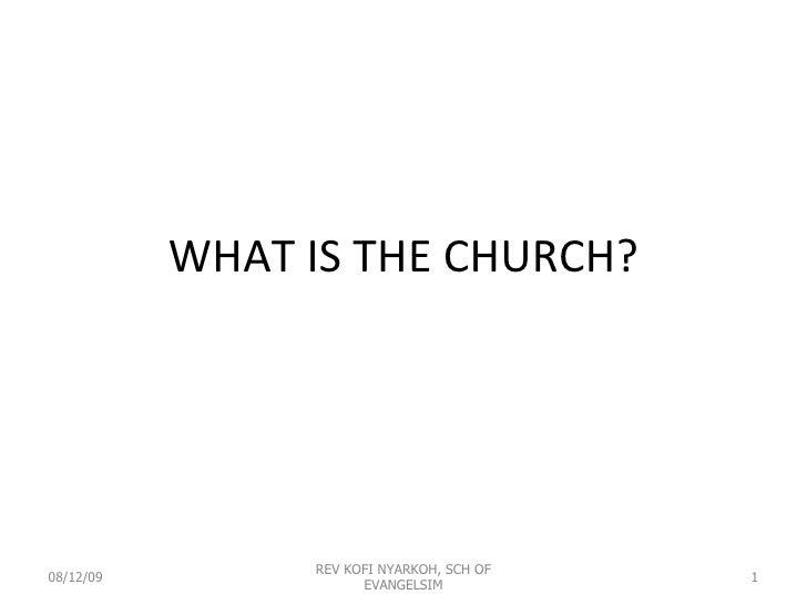 WHAT IS THE CHURCH? 08/12/09 REV KOFI NYARKOH, SCH OF EVANGELSIM