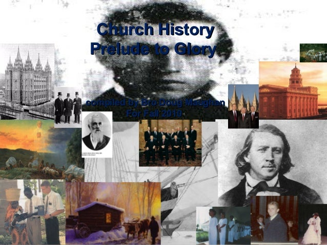 Church HistoryChurch History Prelude to GloryPrelude to Glory compiled by Bro Doug Maughancompiled by Bro Doug Maughan For...