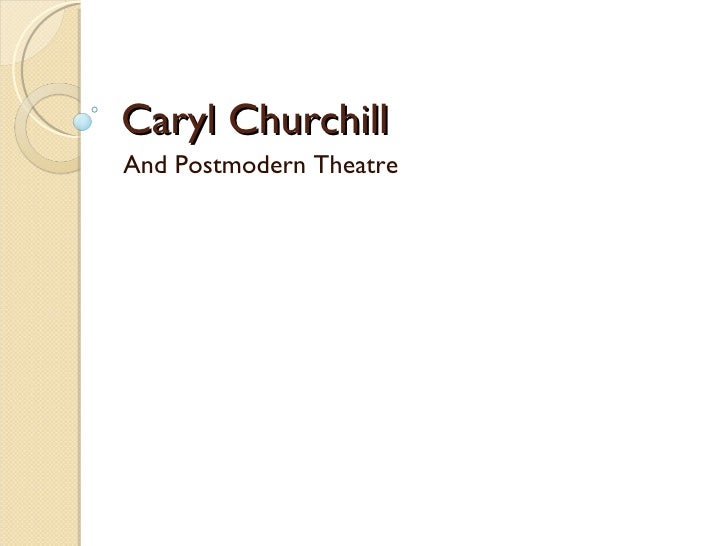 Caryl Churchill And Postmodern Theatre