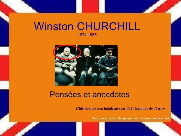 Winston CHURCHILL 1874-1965 Pensées et anecdotes <ul><ul><ul><ul><ul><li>L'histoire me sera indulgente car j'ai l'intentio...