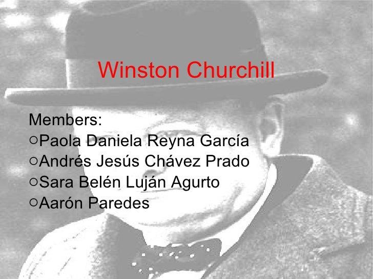 Winston Churchill <ul><li>Members: </li></ul><ul><li>Paola Daniela Reyna García </li></ul><ul><li>Andrés Jesús Chávez Prad...