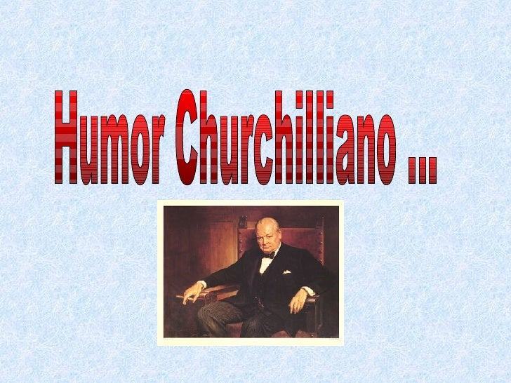 Humor Churchilliano ...