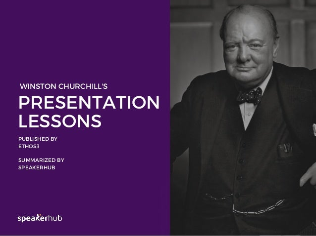 PRESENTATION LESSONS PUBLISHED BY ETHOS3 SUMMARIZED BY SPEAKERHUB WINSTON CHURCHILL'S