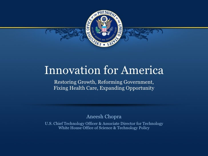Innovation for America Aneesh Chopra U.S. Chief Technology Officer & Associate Director for Technology White House Office ...