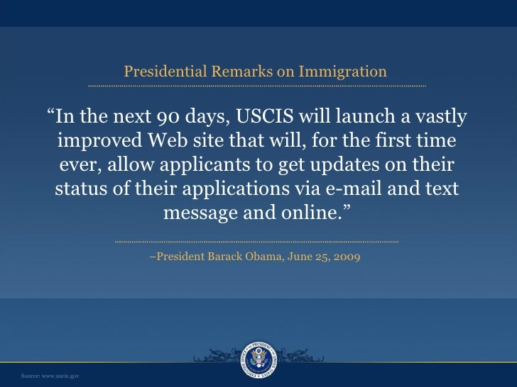 """"""" In the next 90 days, USCIS will launch a vastly improved Web site that will, for the first time ever, allow applicants t..."""