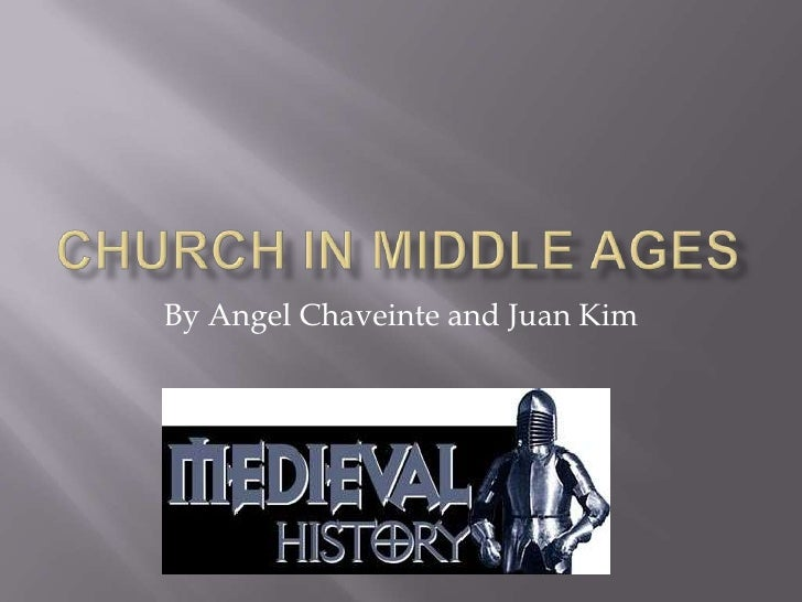 Church in middle ages<br />By Angel Chaveinte and Juan Kim<br />
