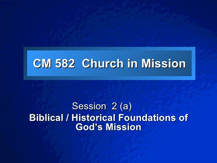 CM 582  Church in Mission Session  2 (a)  Biblical / Historical Foundations of God's Mission