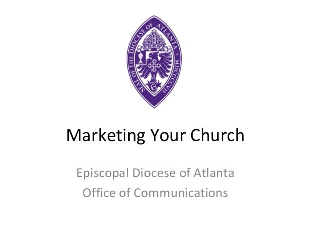 Marketing Your Church Episcopal Diocese of Atlanta  Office of Communications