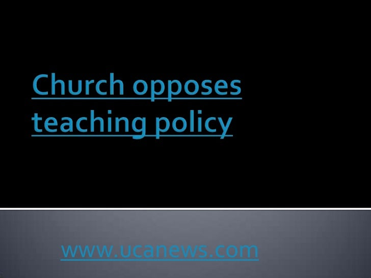 Church opposes teaching policy<br />www.ucanews.com<br />