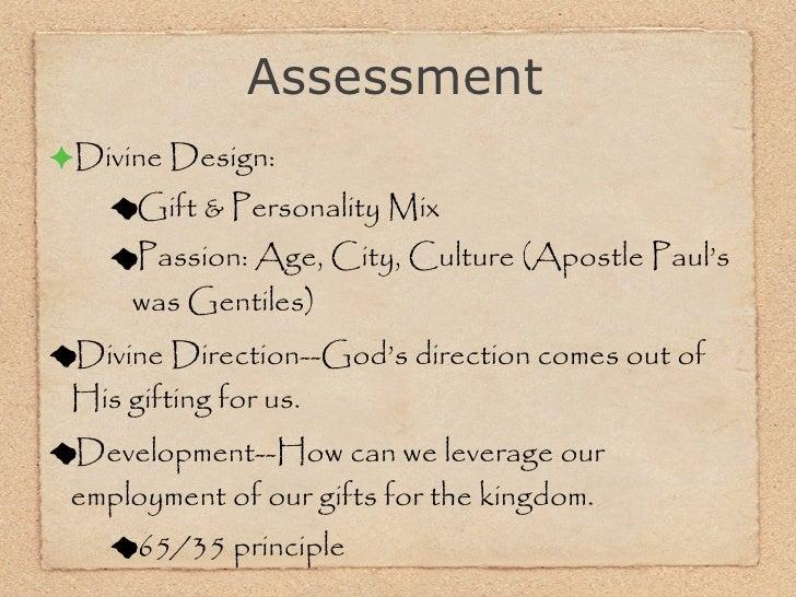 <ul><li>Divine Design: </li></ul><ul><ul><li>Gift & Personality Mix </li></ul></ul><ul><ul><li>Passion: Age, City, Culture...