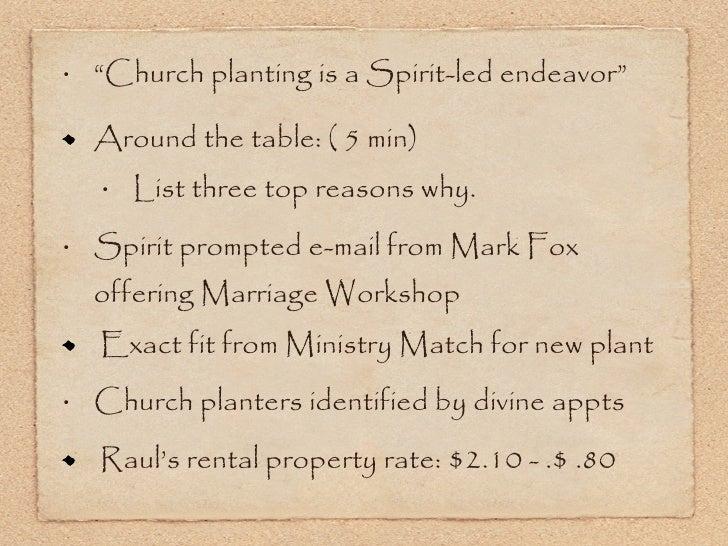 "<ul><li>""Church planting is a Spirit-led endeavor"" </li></ul><ul><li>Around the table: ( 5 min) </li></ul><ul><ul><li>List..."