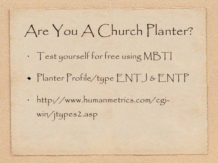 <ul><li>Test yourself for free using MBTI </li></ul><ul><li>Planter Profile/type ENTJ & ENTP </li></ul><ul><li>http://www....