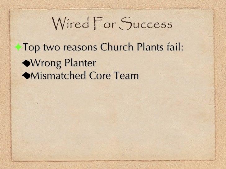 <ul><li>Top two reasons Church Plants fail:  </li></ul><ul><ul><li>Wrong Planter </li></ul></ul><ul><ul><li>Mismatched Cor...
