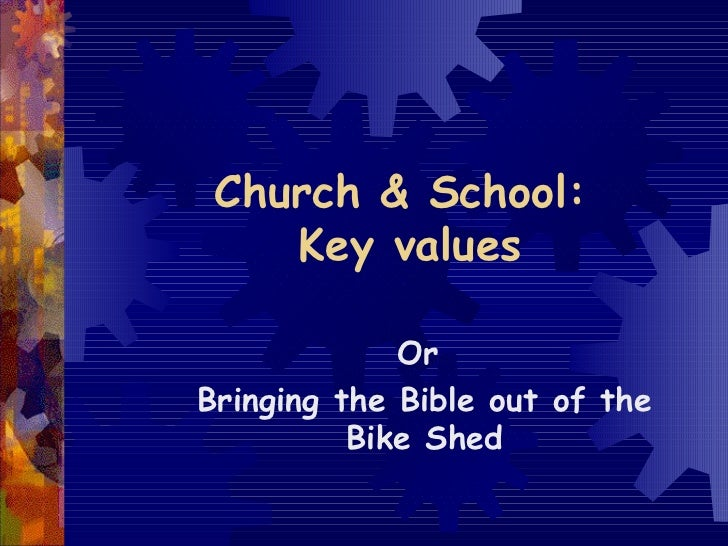 Church & School:  Key values Or  Bringing the Bible out of the Bike Shed