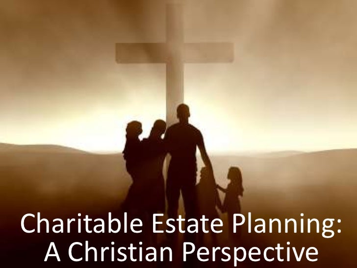 Charitable Estate Planning: A Christian Perspective<br />