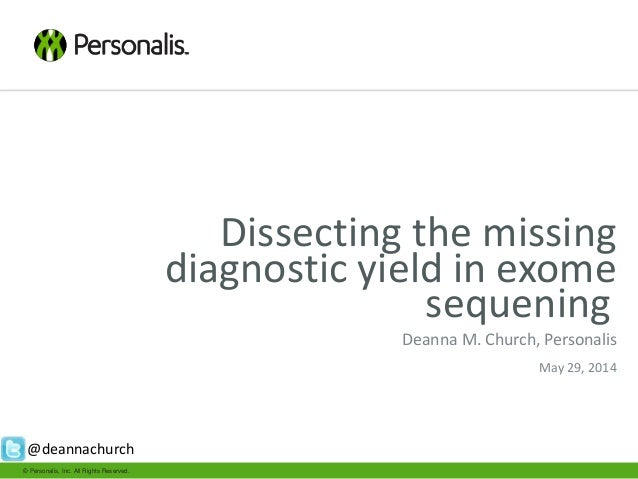 © Personalis, Inc. All Rights Reserved. Dissecting the missing diagnostic yield in exome sequening Deanna M. Church, Perso...