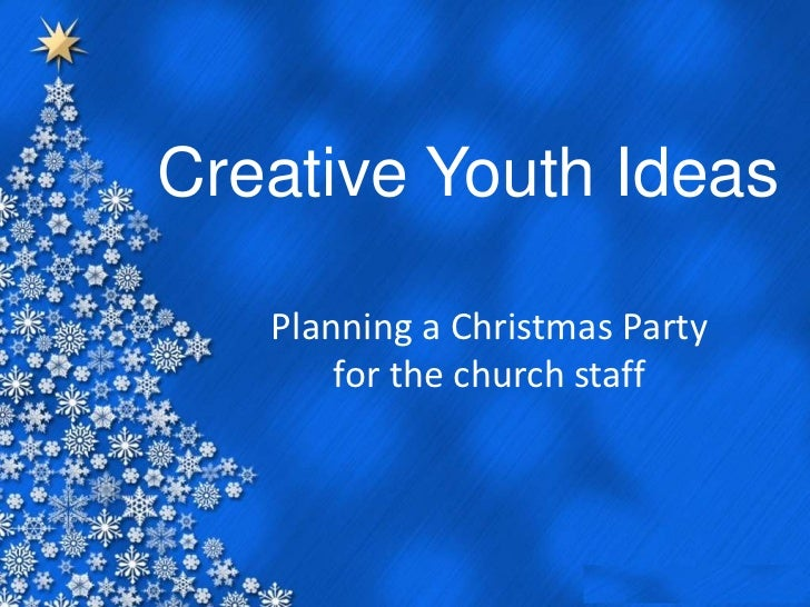 Creative Youth Ideas   Planning a Christmas Party       for the church staff