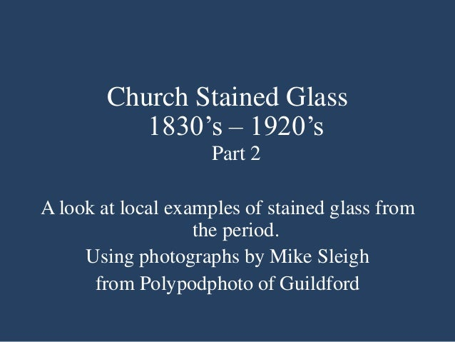 Church Stained Glass 1830's – 1920's Part 2 A look at local examples of stained glass from the period. Using photographs b...