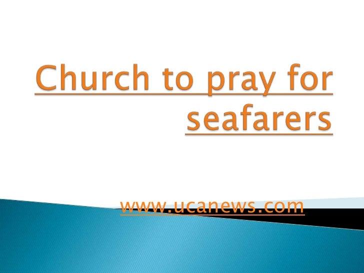 Church to pray for seafarers<br />www.ucanews.com<br />