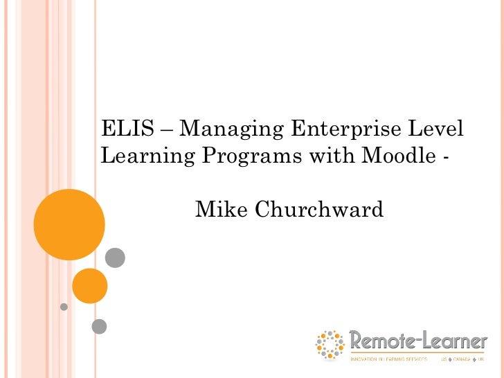 ELIS – Managing Enterprise LevelLearning Programs with Moodle -        Mike Churchward