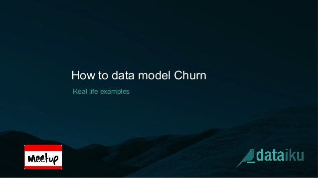How to data model Churn Real life examples