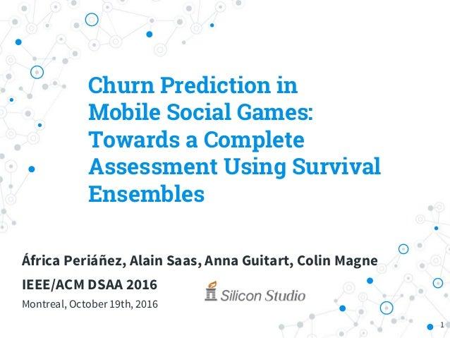 Churn Prediction in Mobile Social Games: Towards a Complete Assessment Using Survival Ensembles 1 África Periáñez, Alain S...