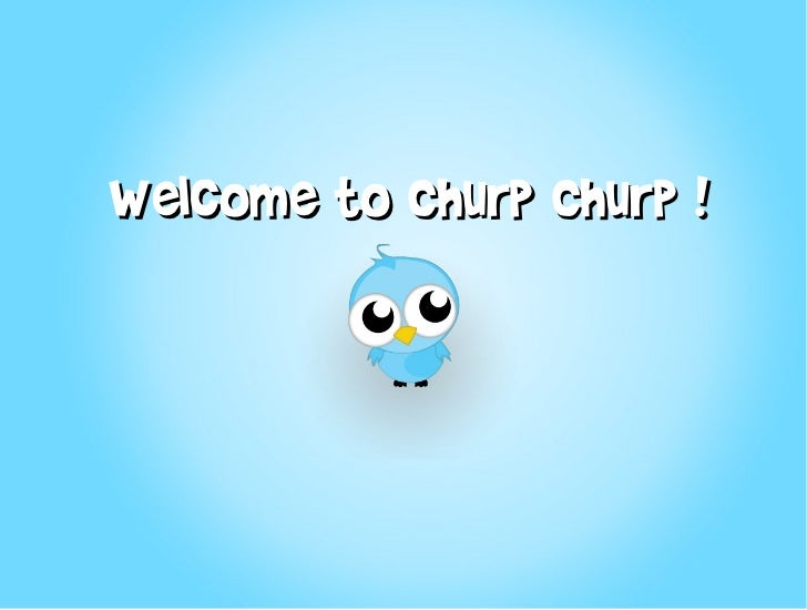 Welcome to Churp Churp !