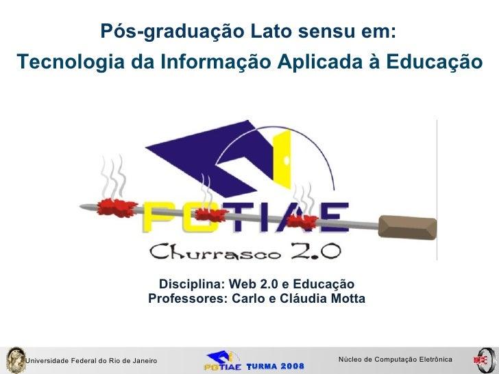 TURMA  2008 Tecnologia da Informação Aplicada à Educação Universidade Federal do Rio de Janeiro Núcleo de Computação Eletr...