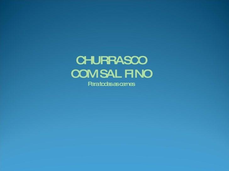 CHURRASCO COM SAL FINO Para todas as carnes