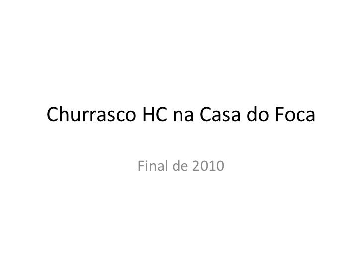 Churrasco HC na Casa do Foca<br />Final de 2010<br />