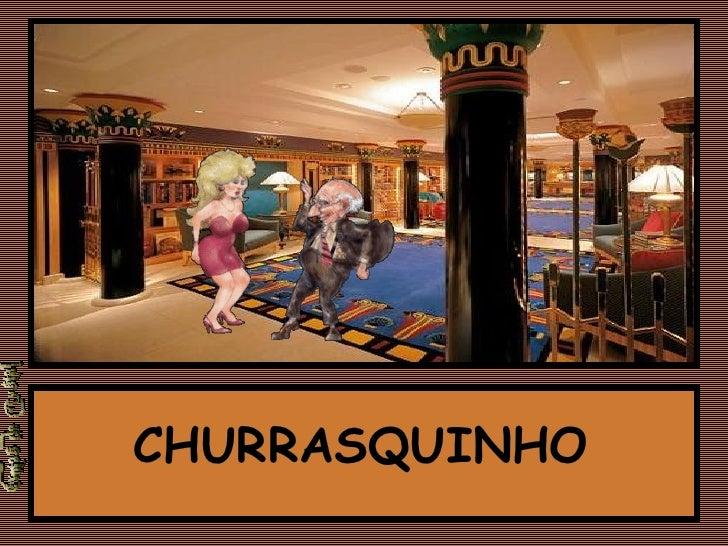 CHURRASQUINHO CHURRASQUINHO CHURRASQUINHO