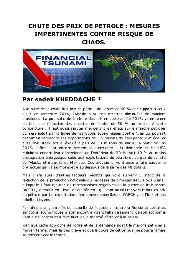 CHUTE DES PRIX DE PETROLE : MESURES IMPERTINENTES CONTRE RISQUE DE CHAOS. Par sadek KHEDDACHE * A la suite de la chute des...