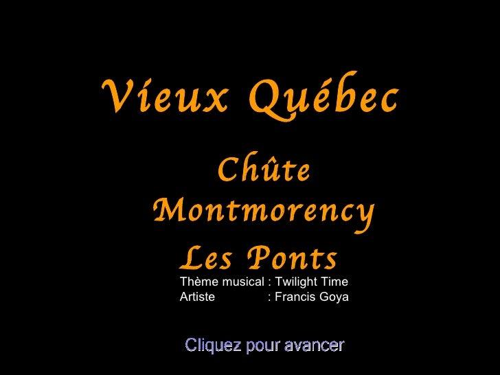 Vieux Québec     Chûte  Montmorency   Les Ponts   Thème musical : Twilight Time   Artiste       : Francis Goya