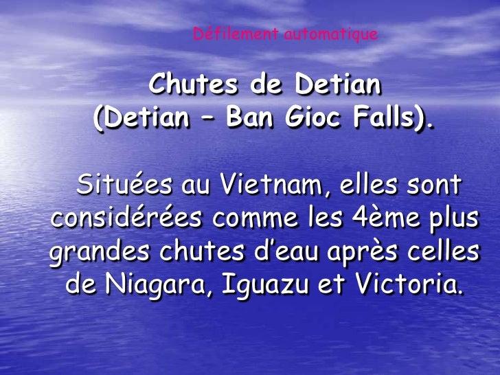 Défilement automatique       Chutes de Detian   (Detian – Ban Gioc Falls).  Situées au Vietnam, elles sontconsidérées comm...